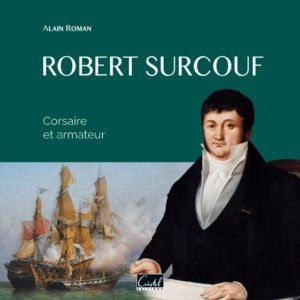 Robert Surcouf. Corsaire et Armateur - Alain Roman