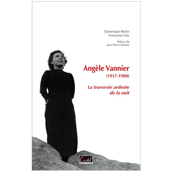 Angèle Vannier (1917-1980). La traversée ardente de la nuit - Dominique Bodin et Françoise Coty