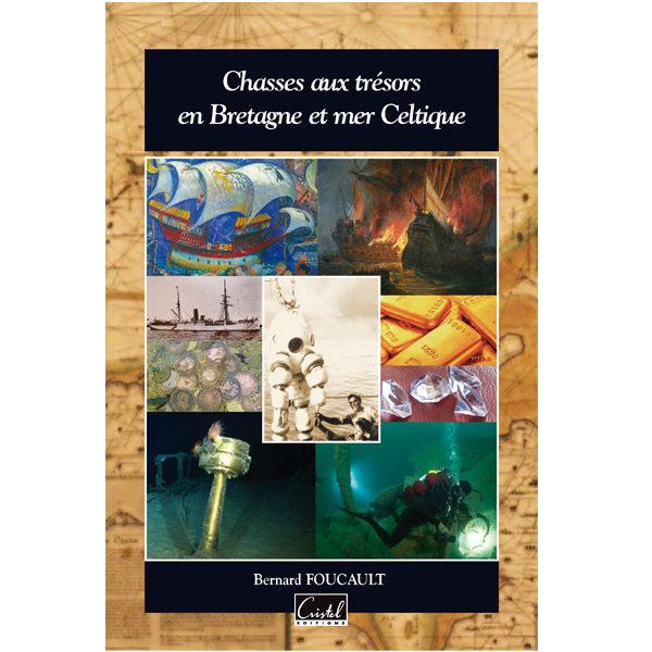 Chasses aux trésors en Bretagne et mer Celtique - Bernard Foucault