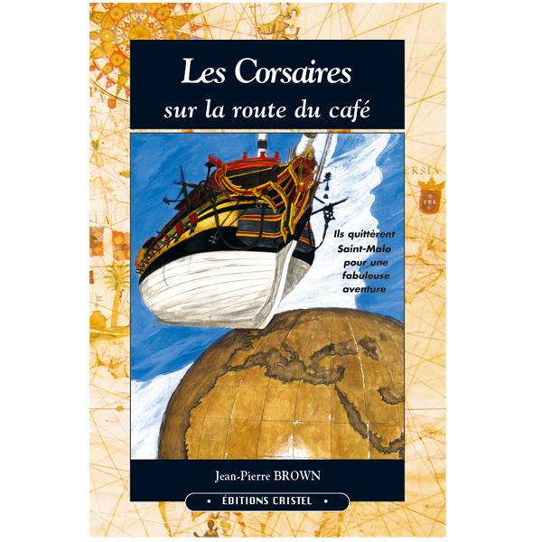 Les corsaires sur la route du café - Jean-Pierre Brown