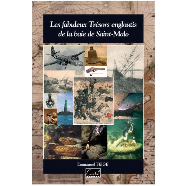 Les fabuleux trésors engloutis de la baie de Saint-Malo - Emmanuel Feige