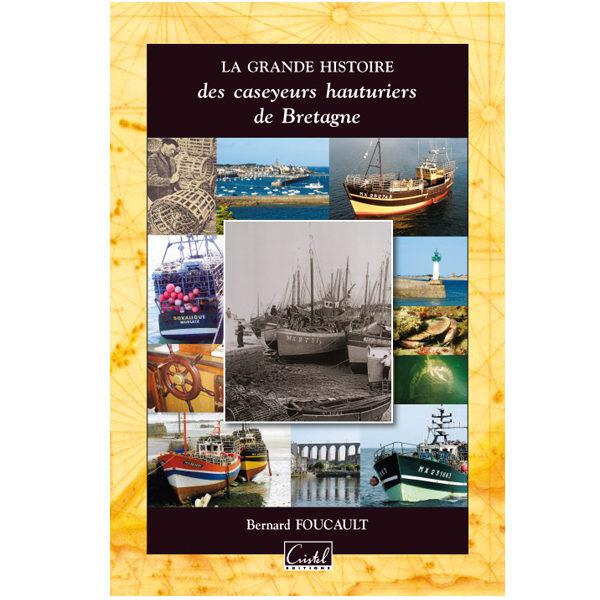La grand histoire des caseyeurs hauturiers de Bretagne - Bernard Foucault