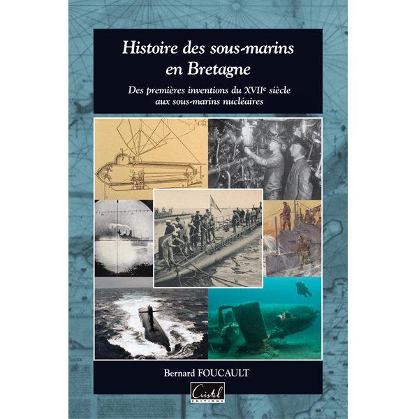 Histoire des sous-marins en Bretagne. Des premières inventions du 17e siècle aux sous-marins nucléaires - Bernard Foucault