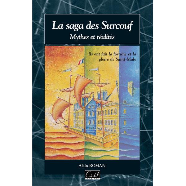 La saga des Surcouf. Mythes et réalités - Alain Roman