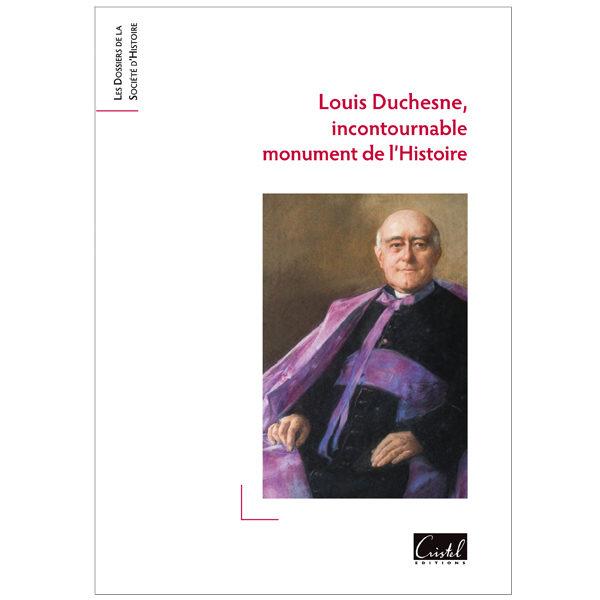 Louis Duchesne, incontournable monument de l'Histoire