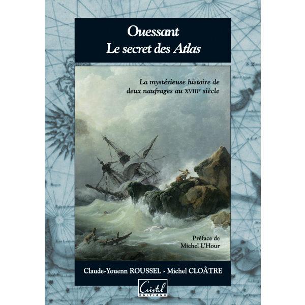 Ouessant. Le secret des Atlas - Claude-Youenn Roussel et Michel Cloâtre