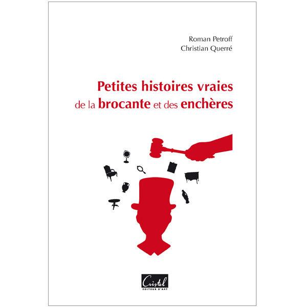 Petites histoires vraies de la brocante et des enchères - Roman Petroff et Christian Querré