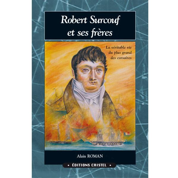 Robert Surcouf et ses frères - Alain Roman