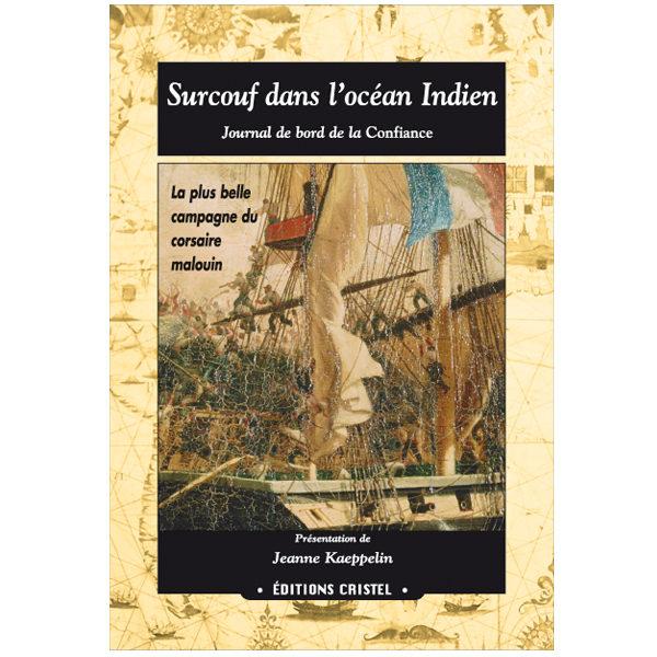 Surcouf dans l'océan Indien. Journal de bord de la Confiance - Jeanne Kaeppelin