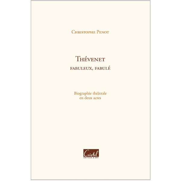 Biographie théâtrale Thévenet, fabuleux, fabulé - Christophe Penot