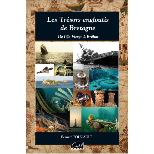 Les Trésors engloutis de Bretagne. De l'île Vierge à Bréhat - Bernard Foucault