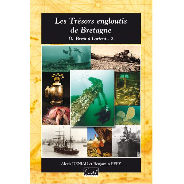 Les Trésors engloutis de Bretagne. De Brest à Lorient - Tome 2 - Alexis Deniau et Benjamin Pepy