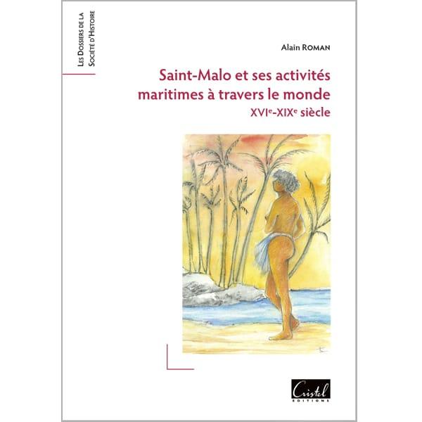 Saint-Malo et ses activités maritimes à travers le monde - Alain Roman